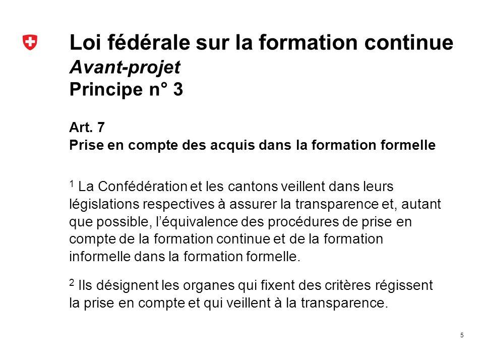 Loi fédérale sur la formation continue Avant-projet Principe n° 3 Art. 7 Prise en compte des acquis dans la formation formelle 1 La Confédération et l