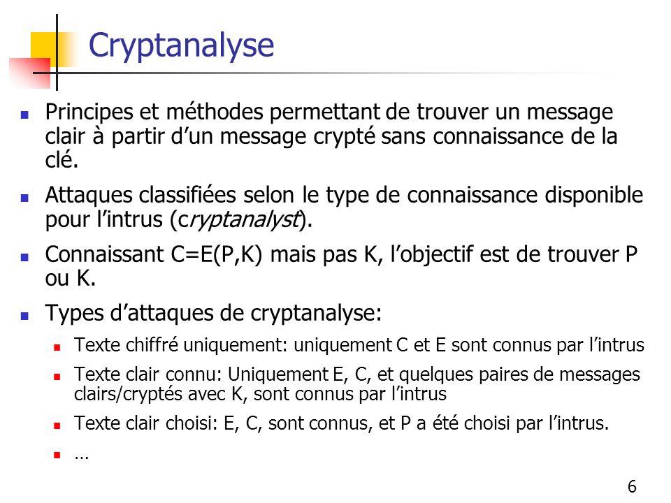 6 Cryptanalyse Principes et méthodes permettant de trouver un message clair à partir dun message crypté sans connaissance de la clé.