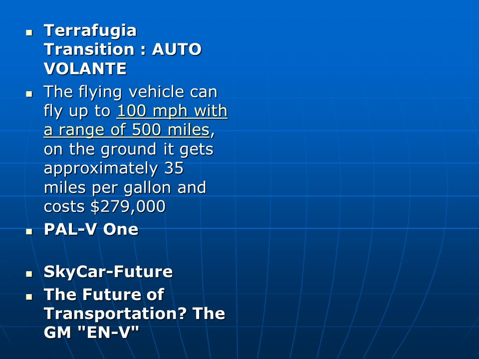 Terrafugia Transition : AUTO VOLANTE Terrafugia Transition : AUTO VOLANTE The flying vehicle can fly up to 100 mph with a range of 500 miles, on the g