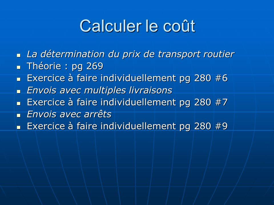 Calculer le coût La détermination du prix de transport routier La détermination du prix de transport routier Théorie : pg 269 Théorie : pg 269 Exercic