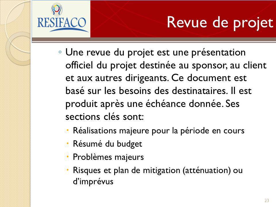 Revue de projet Une revue du projet est une présentation officiel du projet destinée au sponsor, au client et aux autres dirigeants. Ce document est b