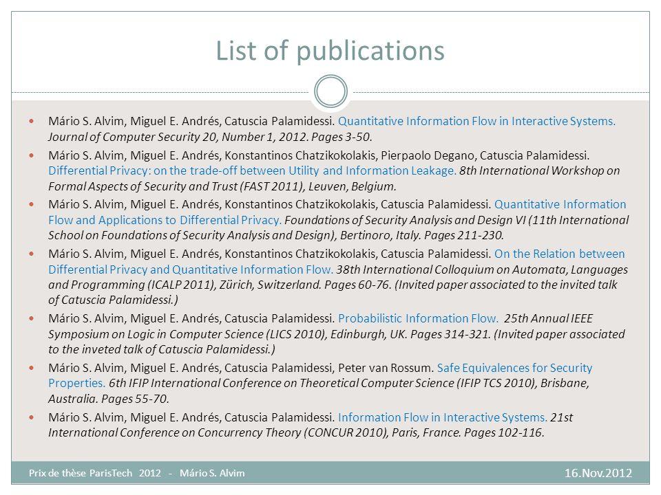 List of publications 16.Nov.2012 Prix de thèse ParisTech 2012 - Mário S. Alvim Mário S. Alvim, Miguel E. Andrés, Catuscia Palamidessi. Quantitative In