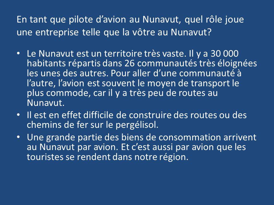 En tant que pilote davion au Nunavut, quel rôle joue une entreprise telle que la vôtre au Nunavut.