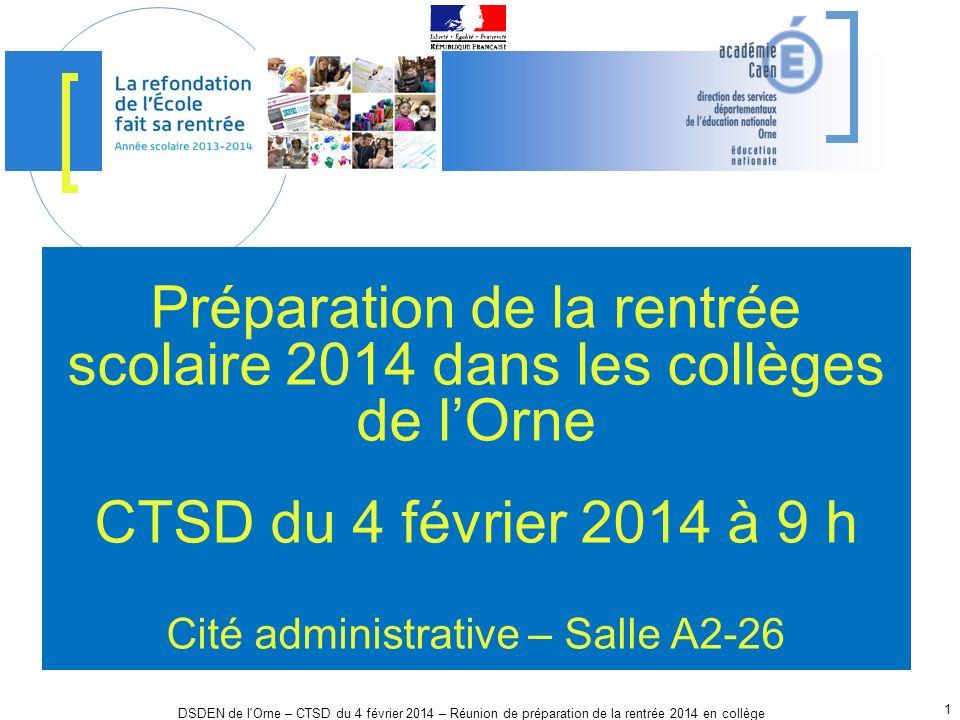 DSDEN de l'Orne – CTSD du 4 février 2014 – Réunion de préparation de la rentrée 2014 en collège 1 Préparation de la rentrée scolaire 2014 dans les col