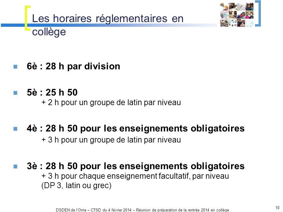 Les horaires réglementaires en collège DSDEN de l'Orne – CTSD du 4 février 2014 – Réunion de préparation de la rentrée 2014 en collège 10 6è : 28 h pa