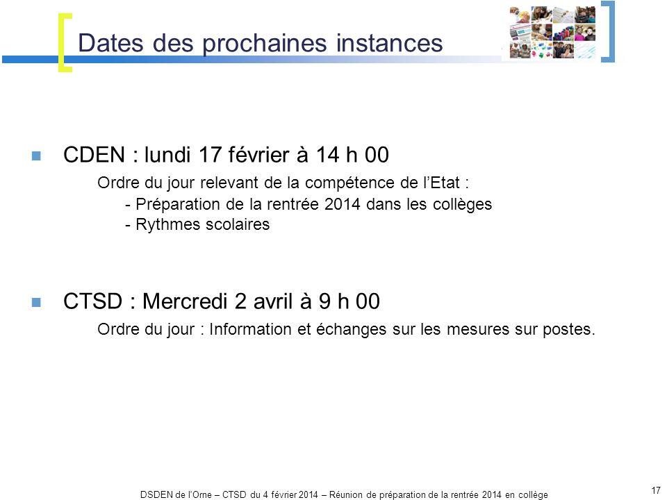 Dates des prochaines instances 17 DSDEN de l'Orne – CTSD du 4 février 2014 – Réunion de préparation de la rentrée 2014 en collège CDEN : lundi 17 févr