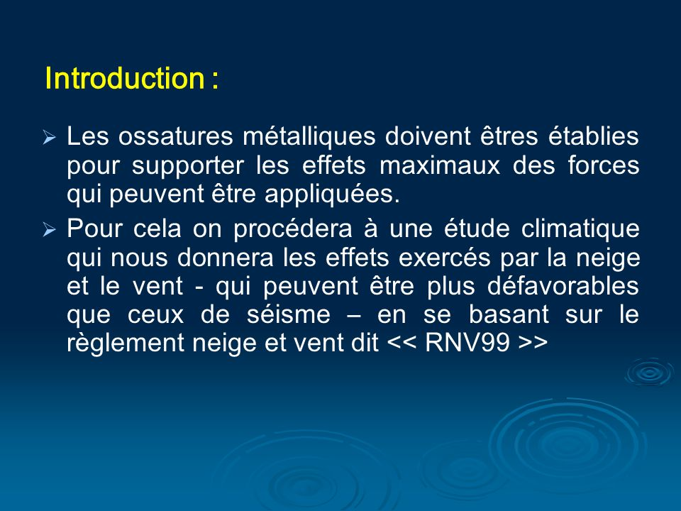Introduction : Les ossatures métalliques doivent êtres établies pour supporter les effets maximaux des forces qui peuvent être appliquées. Pour cela o