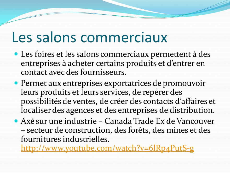Les salons commerciaux Les foires et les salons commerciaux permettent à des entreprises à acheter certains produits et dentrer en contact avec des fournisseurs.