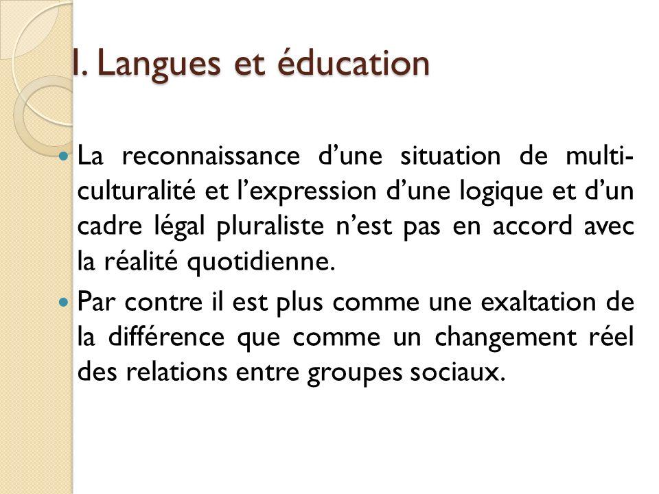 I. Langues et éducation La reconnaissance dune situation de multi- culturalité et lexpression dune logique et dun cadre légal pluraliste nest pas en a