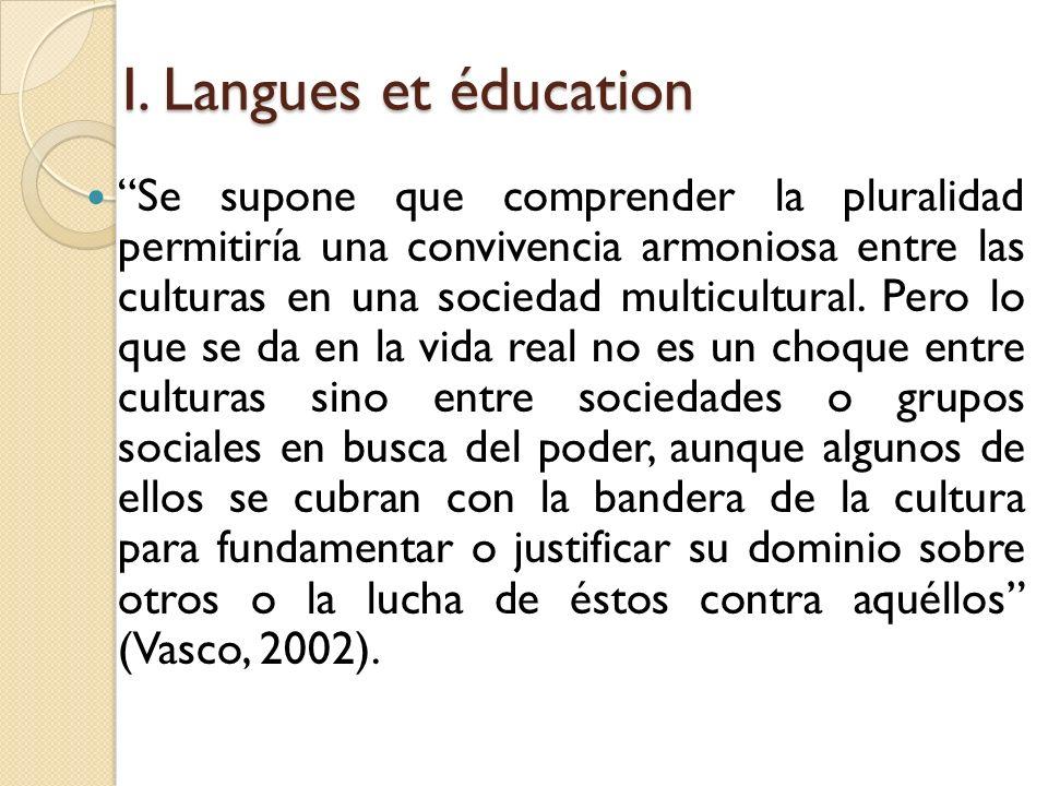 I. Langues et éducation Se supone que comprender la pluralidad permitiría una convivencia armoniosa entre las culturas en una sociedad multicultural.