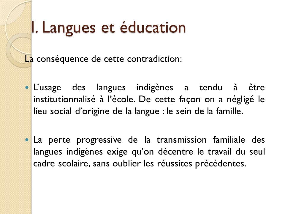 I. Langues et éducation La conséquence de cette contradiction: Lusage des langues indigènes a tendu à être institutionnalisé à lécole. De cette façon