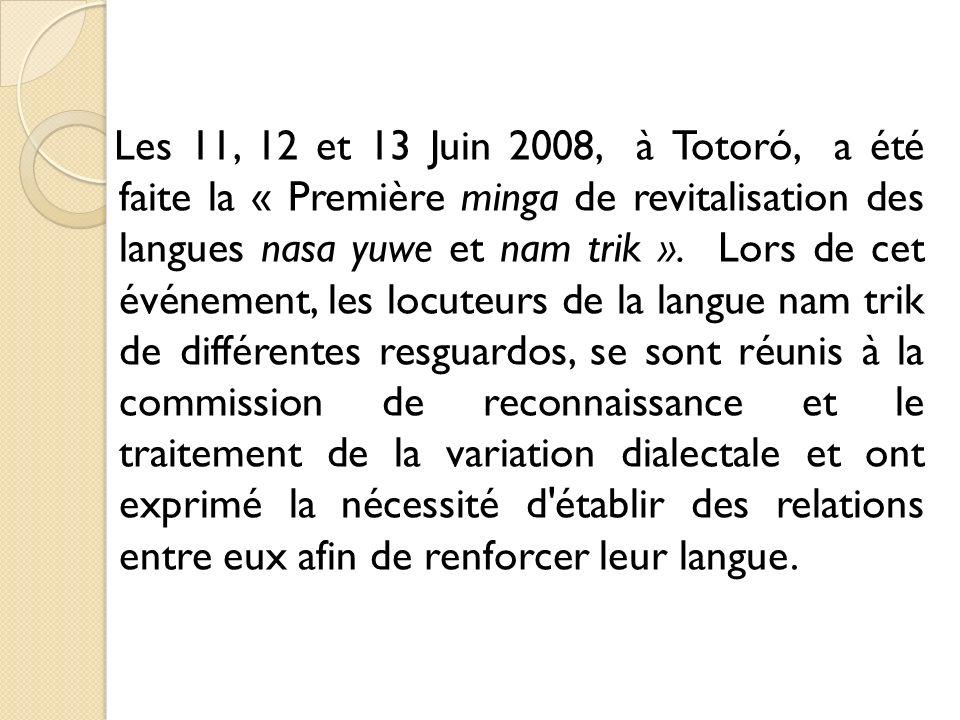 Les 11, 12 et 13 Juin 2008, à Totoró, a été faite la « Première minga de revitalisation des langues nasa yuwe et nam trik ».