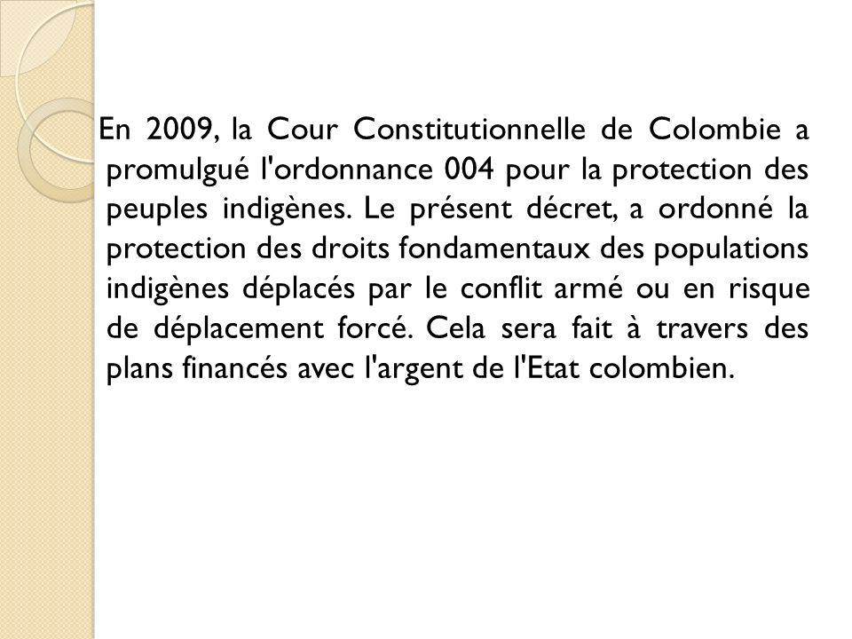 En 2009, la Cour Constitutionnelle de Colombie a promulgué l ordonnance 004 pour la protection des peuples indigènes.