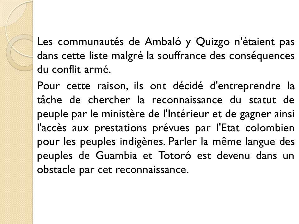 Les communautés de Ambaló y Quizgo n étaient pas dans cette liste malgré la souffrance des conséquences du conflit armé.