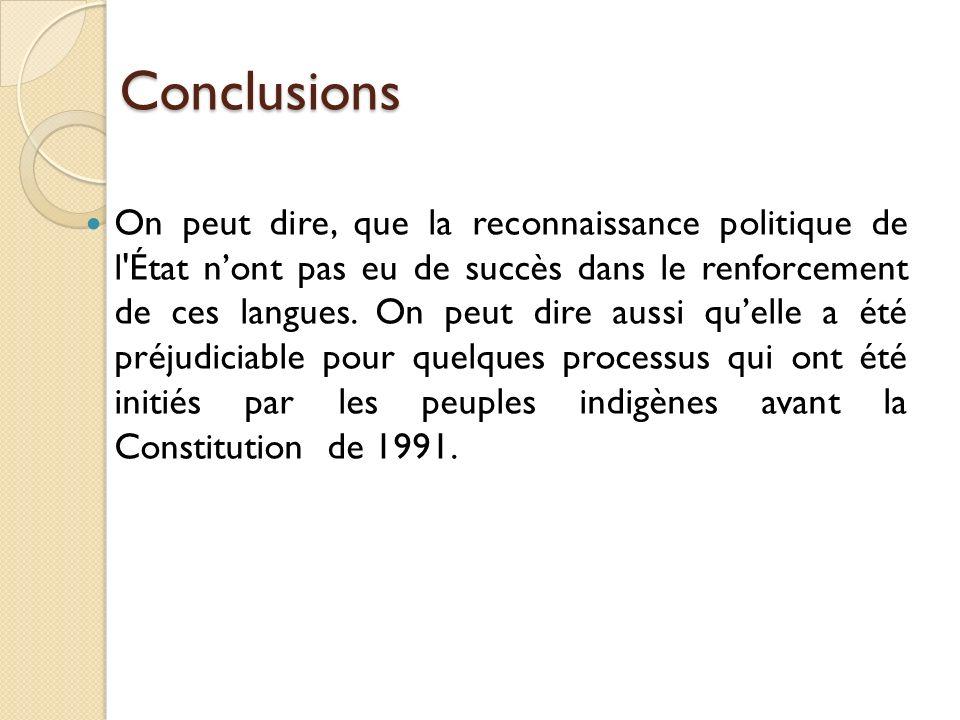 Conclusions On peut dire, que la reconnaissance politique de l État nont pas eu de succès dans le renforcement de ces langues.