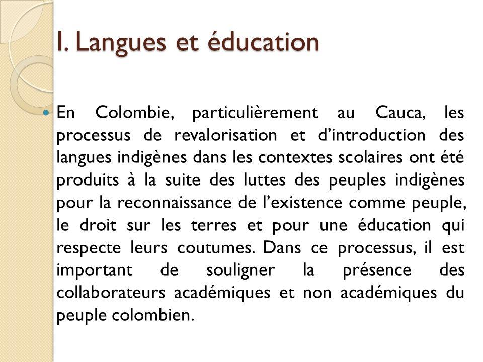 I. Langues et éducation En Colombie, particulièrement au Cauca, les processus de revalorisation et dintroduction des langues indigènes dans les contex