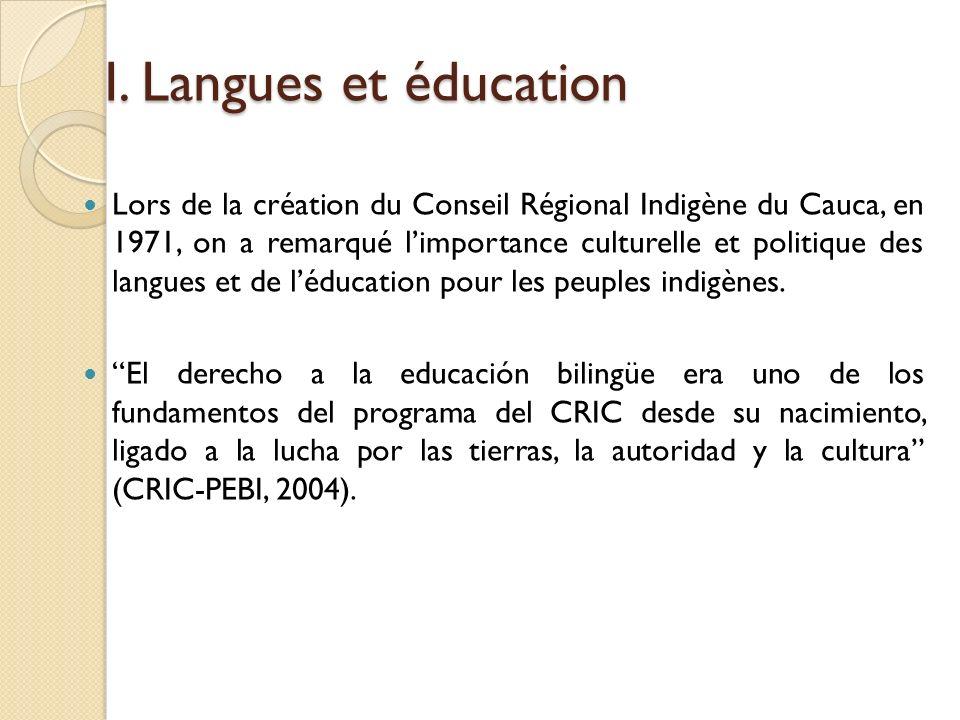 I. Langues et éducation Lors de la création du Conseil Régional Indigène du Cauca, en 1971, on a remarqué limportance culturelle et politique des lang