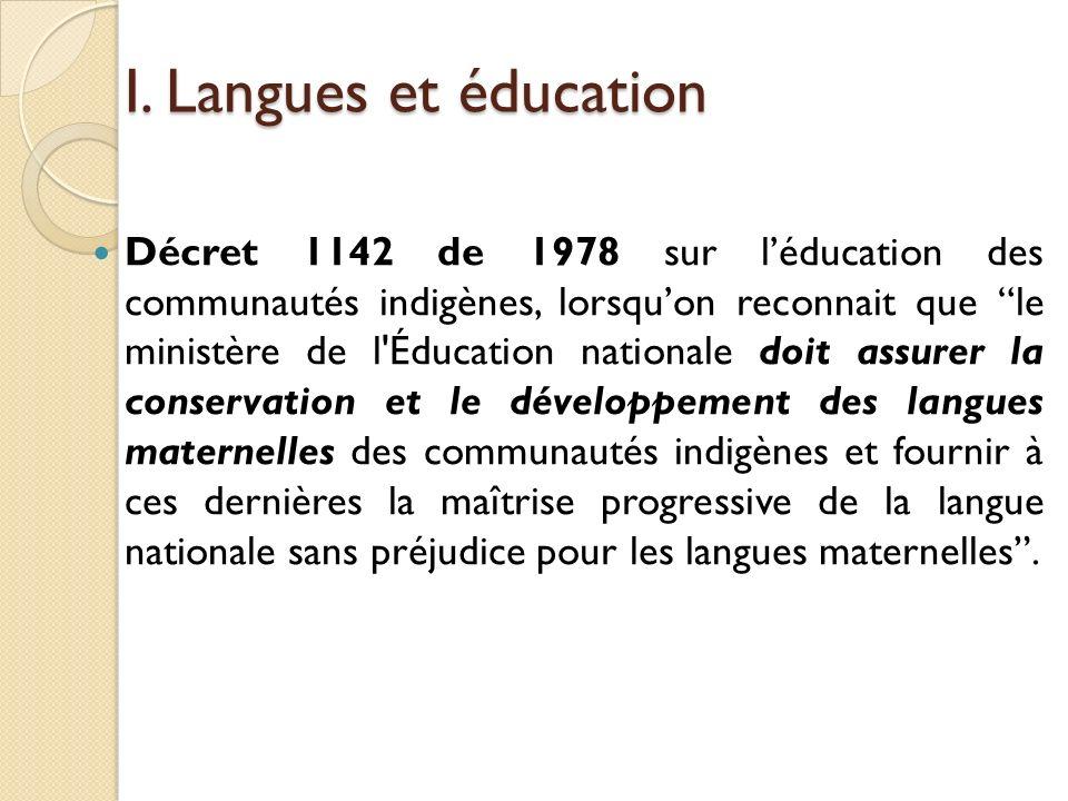 I. Langues et éducation Décret 1142 de 1978 sur léducation des communautés indigènes, lorsquon reconnait que le ministère de l'Éducation nationale doi