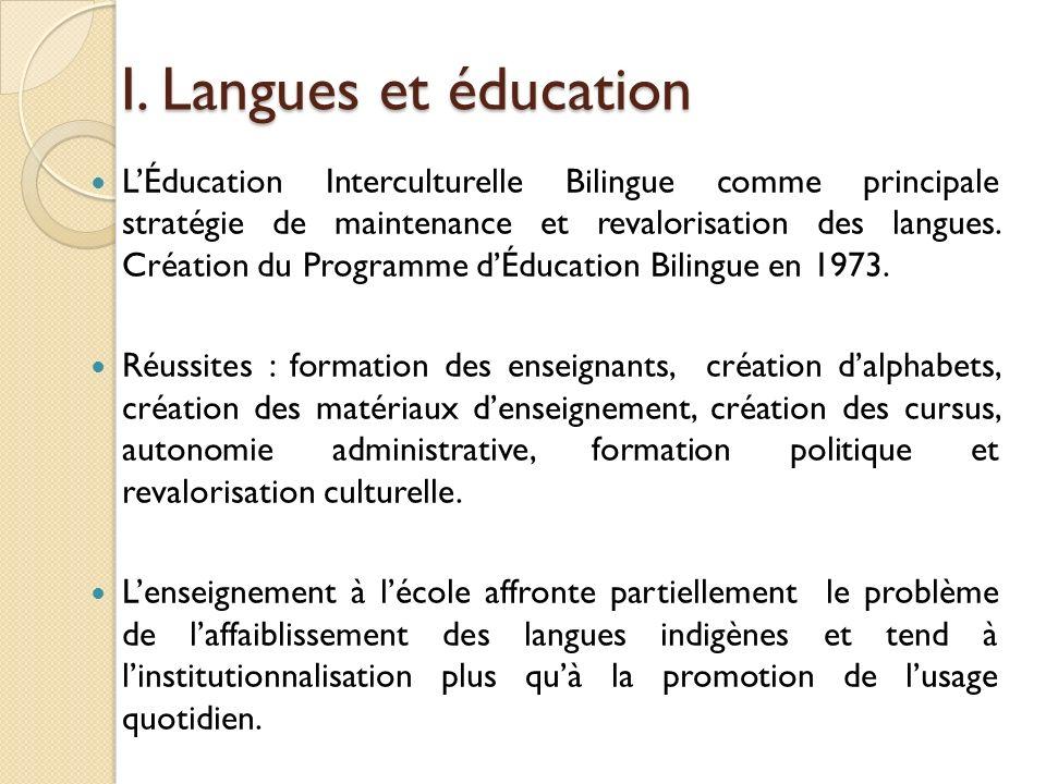 I. Langues et éducation LÉducation Interculturelle Bilingue comme principale stratégie de maintenance et revalorisation des langues. Création du Progr