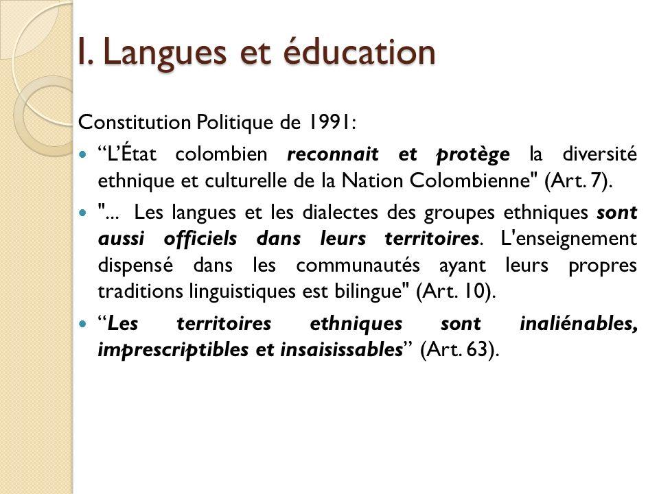 I. Langues et éducation Constitution Politique de 1991: LÉtat colombien reconnait et protège la diversité ethnique et culturelle de la Nation Colombie