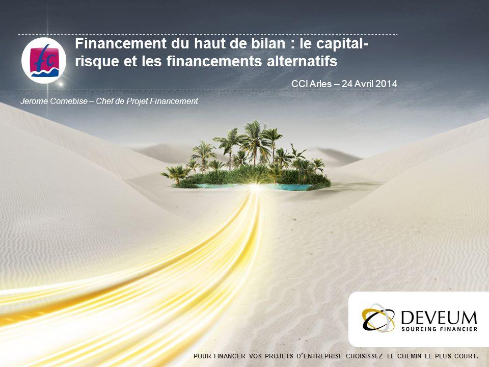 POUR FINANCER VOS PROJETS D ENTREPRISE CHOISISSEZ LE CHEMIN LE PLUS COURT. Financement du haut de bilan : le capital- risque et les financements alter