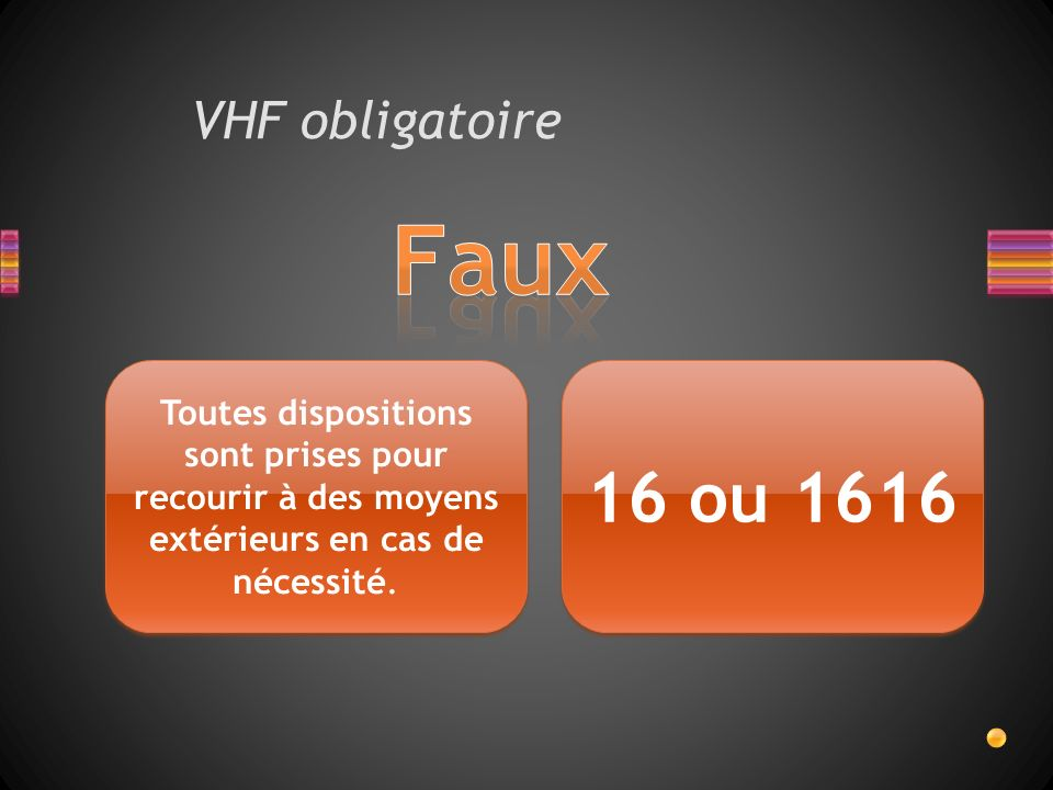 VHF obligatoire Toutes dispositions sont prises pour recourir à des moyens extérieurs en cas de nécessité.