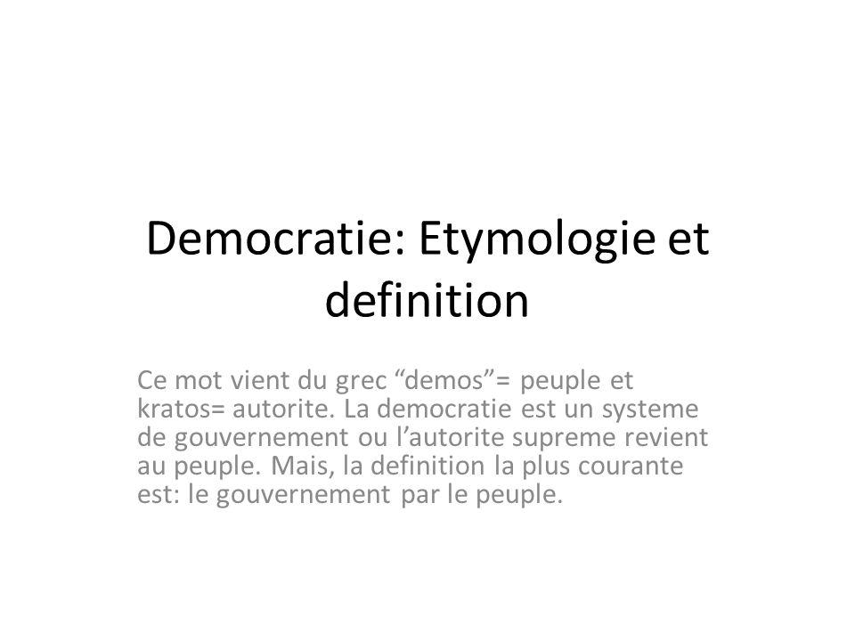 Democratie: Etymologie et definition Ce mot vient du grec demos= peuple et kratos= autorite. La democratie est un systeme de gouvernement ou lautorite