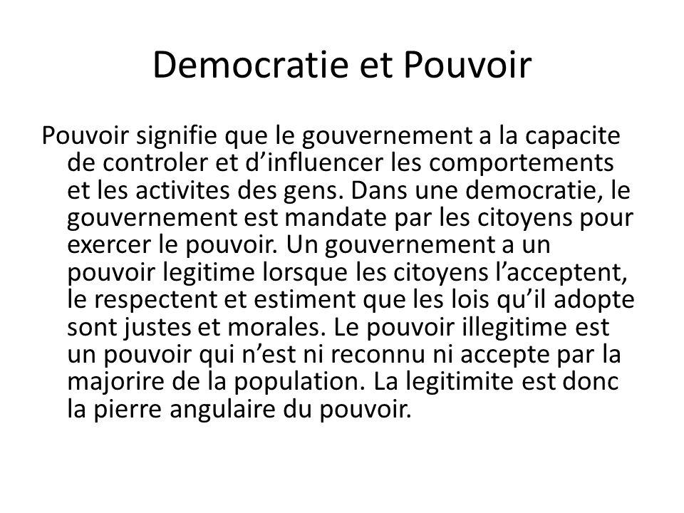 Democratie et Pouvoir Pouvoir signifie que le gouvernement a la capacite de controler et dinfluencer les comportements et les activites des gens. Dans