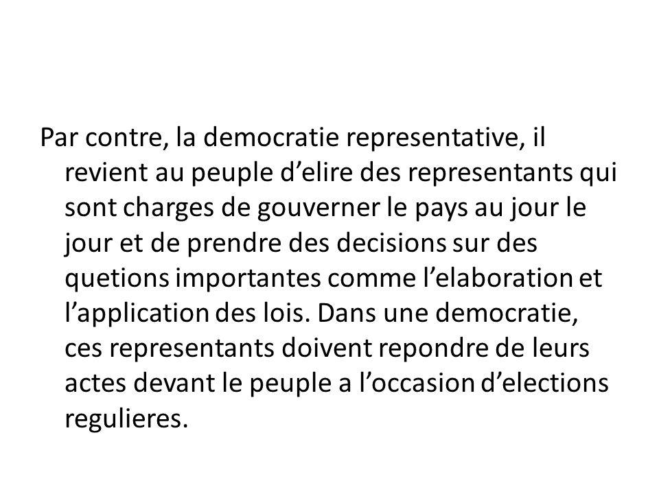 Par contre, la democratie representative, il revient au peuple delire des representants qui sont charges de gouverner le pays au jour le jour et de pr