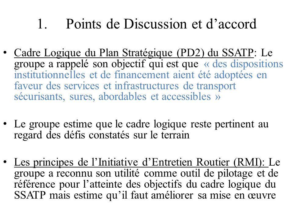 1.Points de Discussion et daccord Cadre Logique du Plan Stratégique (PD2) du SSATP: Le groupe a rappelé son objectif qui est que « des dispositions in