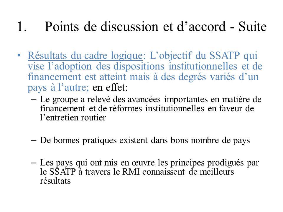 1.Points de discussion et daccord - Suite Résultats du cadre logique: Lobjectif du SSATP qui vise ladoption des dispositions institutionnelles et de f