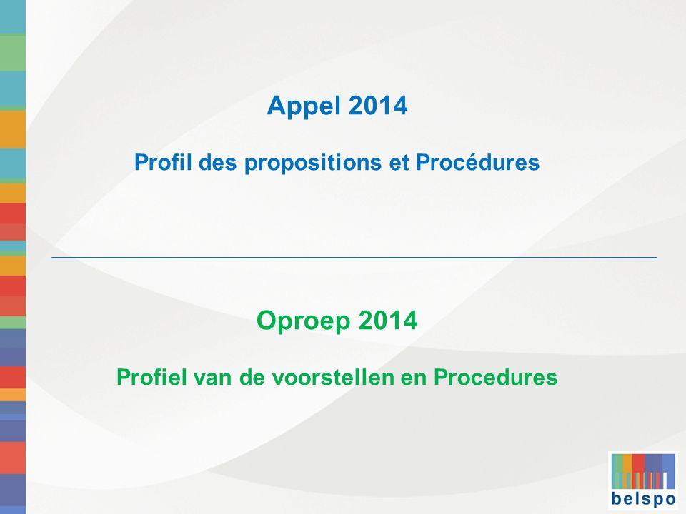 Appel 2014 Profil des propositions et Procédures Oproep 2014 Profiel van de voorstellen en Procedures