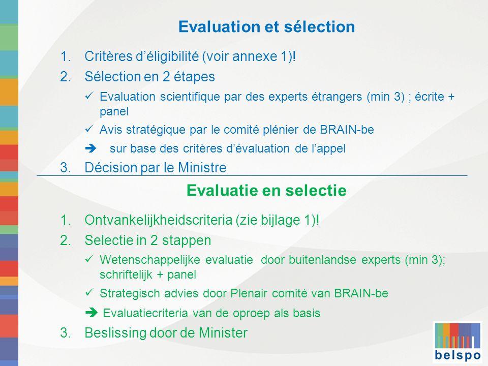 Evaluation et sélection 1.Critères déligibilité (voir annexe 1)! 2.Sélection en 2 étapes Evaluation scientifique par des experts étrangers (min 3) ; é