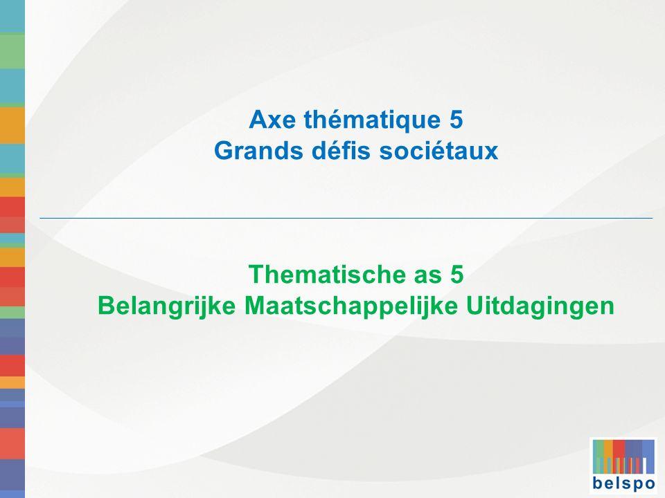 Axe thématique 5 Grands défis sociétaux Thematische as 5 Belangrijke Maatschappelijke Uitdagingen
