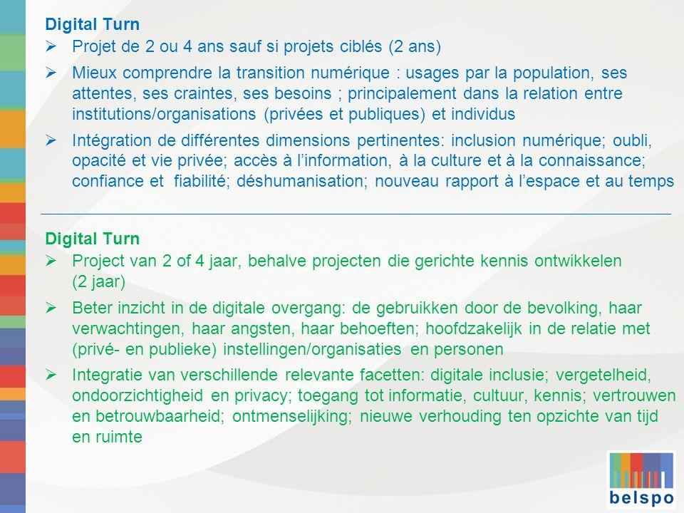 Digital Turn Projet de 2 ou 4 ans sauf si projets ciblés (2 ans) Mieux comprendre la transition numérique : usages par la population, ses attentes, se