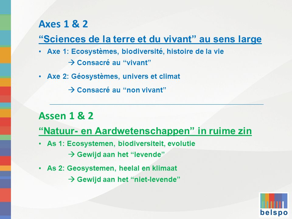 Axes 1 & 2 Sciences de la terre et du vivant au sens large Axe 1: Ecosystèmes, biodiversité, histoire de la vie Consacré au vivant Axe 2: Géosystèmes,