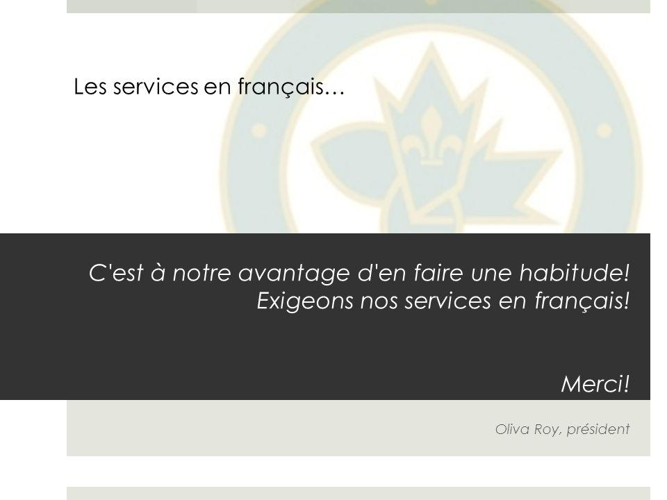 C est à notre avantage d en faire une habitude. Exigeons nos services en français.