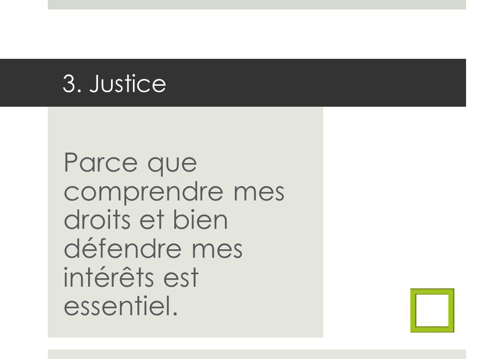 3. Justice Parce que comprendre mes droits et bien défendre mes intérêts est essentiel.