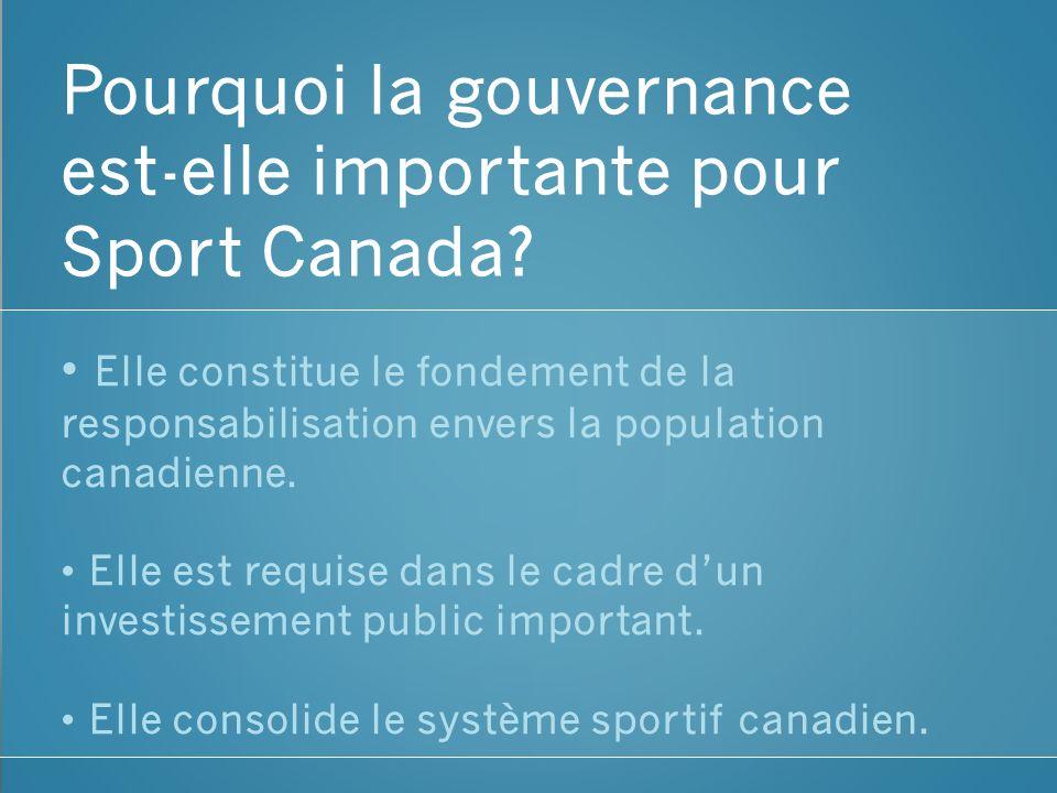 Pourquoi la gouvernance est-elle importante pour Sport Canada? Elle constitue le fondement de la responsabilisation envers la population canadienne. E