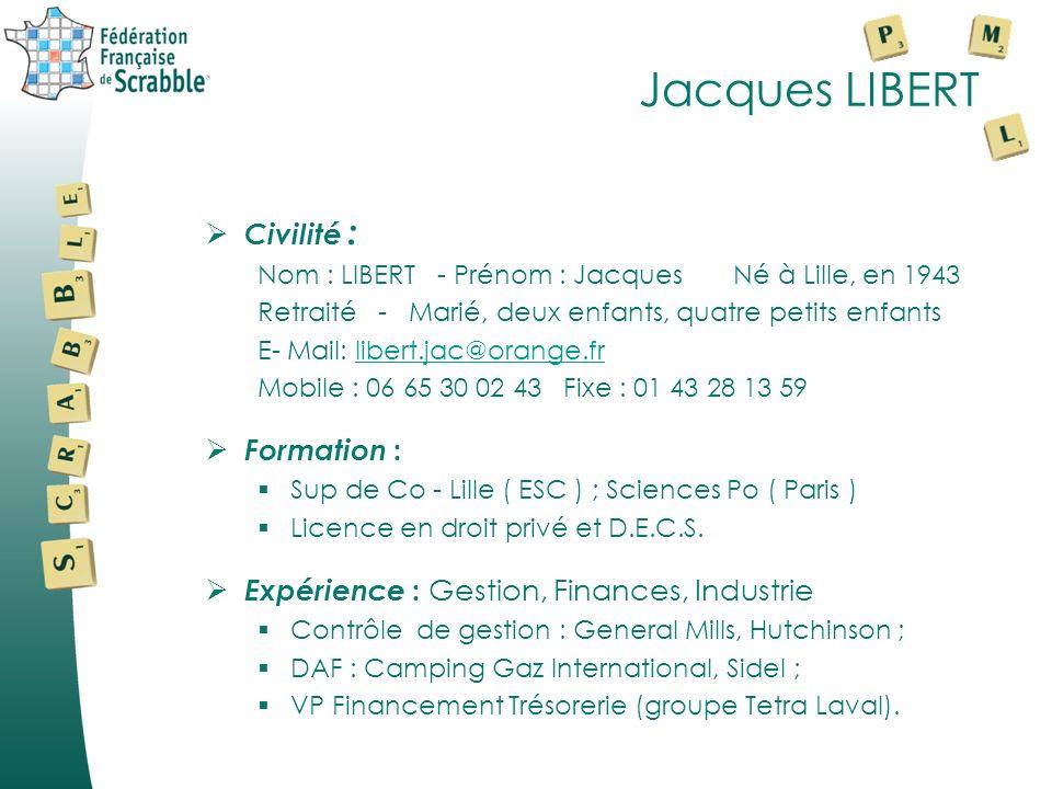 Jacques LIBERT Civilité : Nom : LIBERT - Prénom : Jacques Né à Lille, en 1943 Retraité - Marié, deux enfants, quatre petits enfants E- Mail: libert.jac@orange.frlibert.jac@orange.fr Mobile : 06 65 30 02 43 Fixe : 01 43 28 13 59 Formation : Sup de Co - Lille ( ESC ) ; Sciences Po ( Paris ) Licence en droit privé et D.E.C.S.