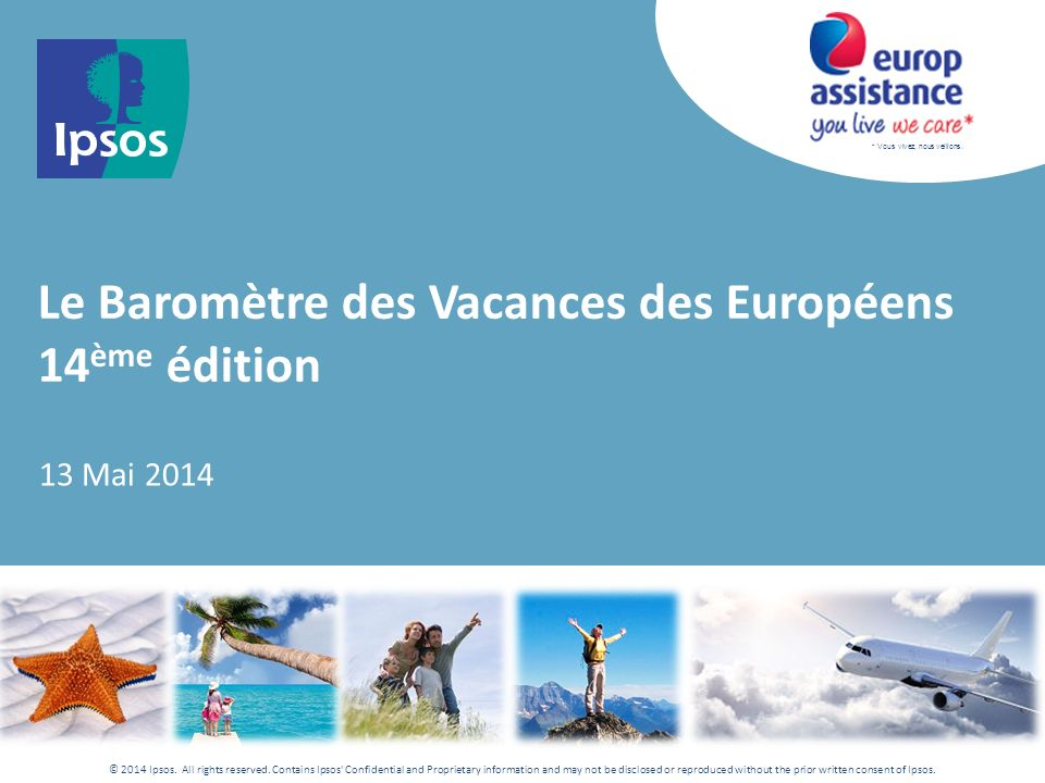 * Vous vivez, nous veillons. © 2014 Ipsos. All rights reserved.