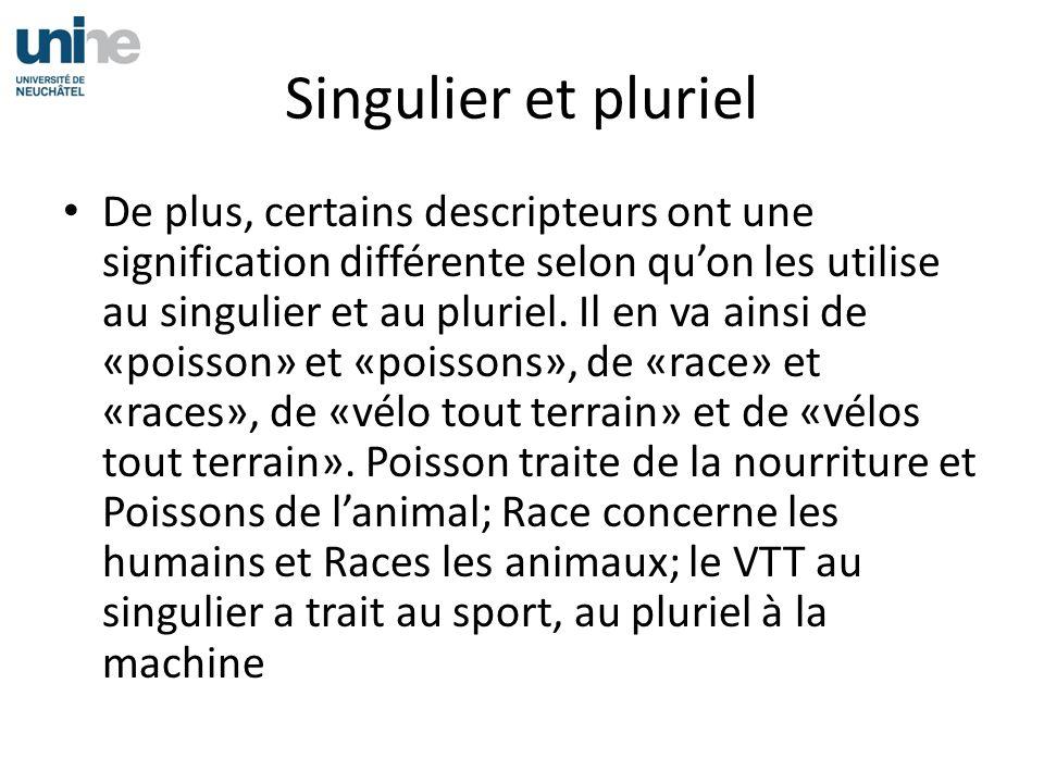 Singulier et pluriel De plus, certains descripteurs ont une signification différente selon quon les utilise au singulier et au pluriel.