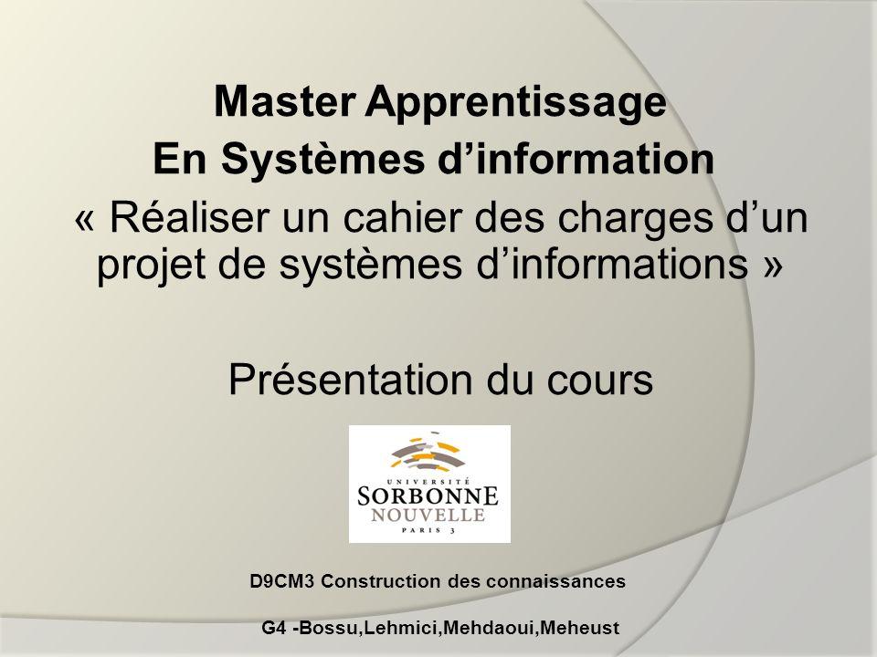 Master Apprentissage En Systèmes dinformation « Réaliser un cahier des charges dun projet de systèmes dinformations » Présentation du cours D9CM3 Cons
