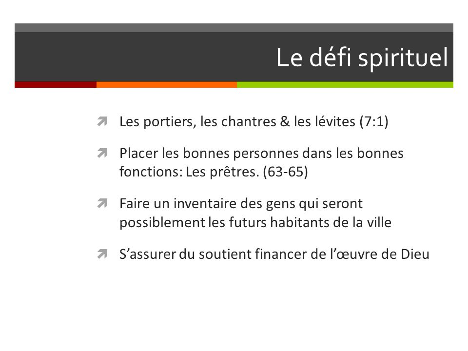 Le défi spirituel Les portiers, les chantres & les lévites (7:1) Placer les bonnes personnes dans les bonnes fonctions: Les prêtres.