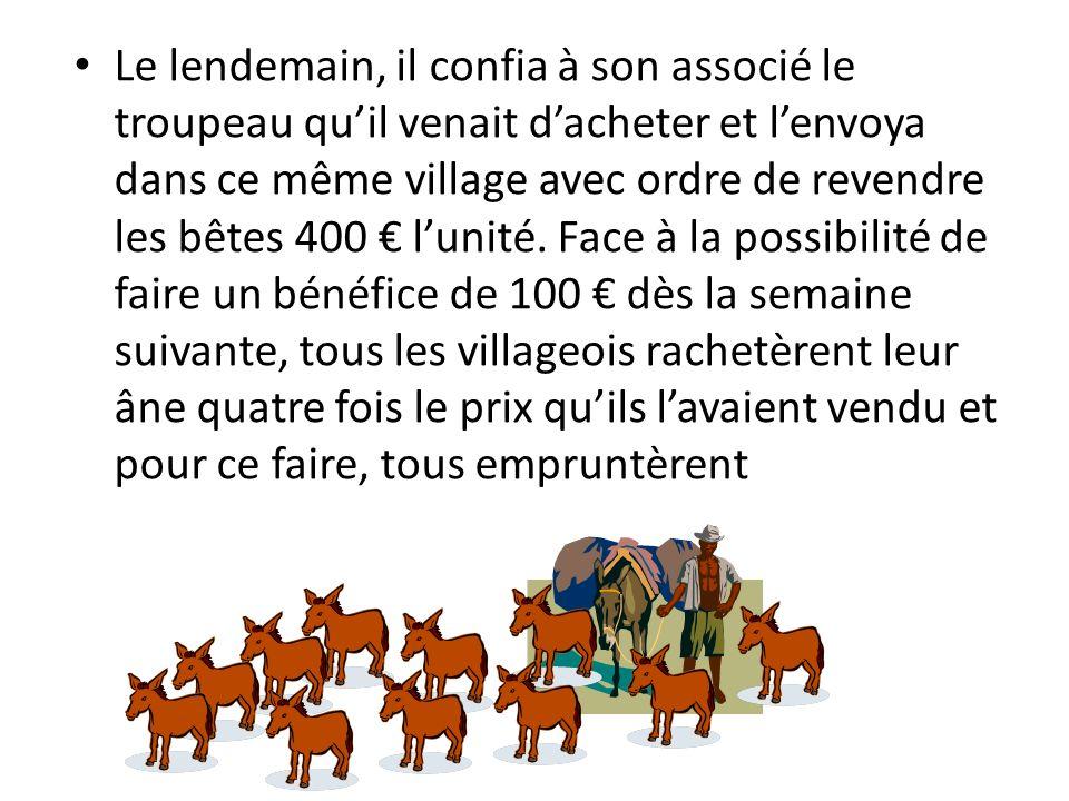 Le lendemain, il confia à son associé le troupeau quil venait dacheter et lenvoya dans ce même village avec ordre de revendre les bêtes 400 lunité.