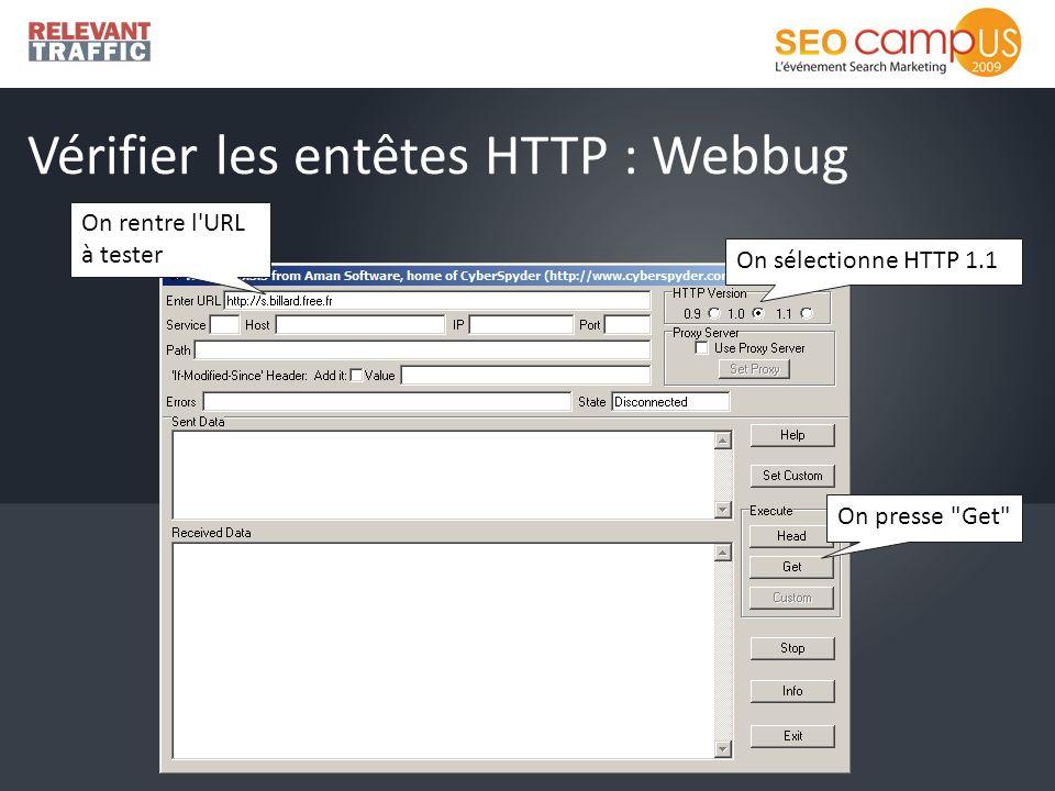 Vérifier les entêtes HTTP : Webbug On rentre l URL à tester On sélectionne HTTP 1.1 On presse Get