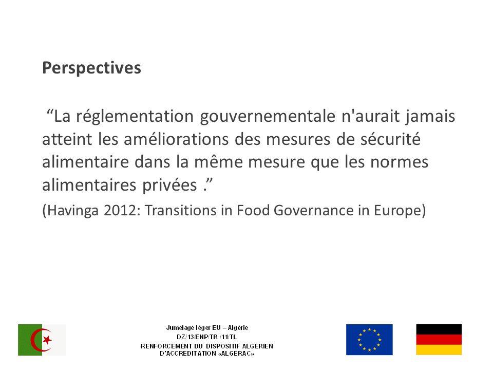 Perspectives La réglementation gouvernementale n aurait jamais atteint les améliorations des mesures de sécurité alimentaire dans la même mesure que les normes alimentaires privées.