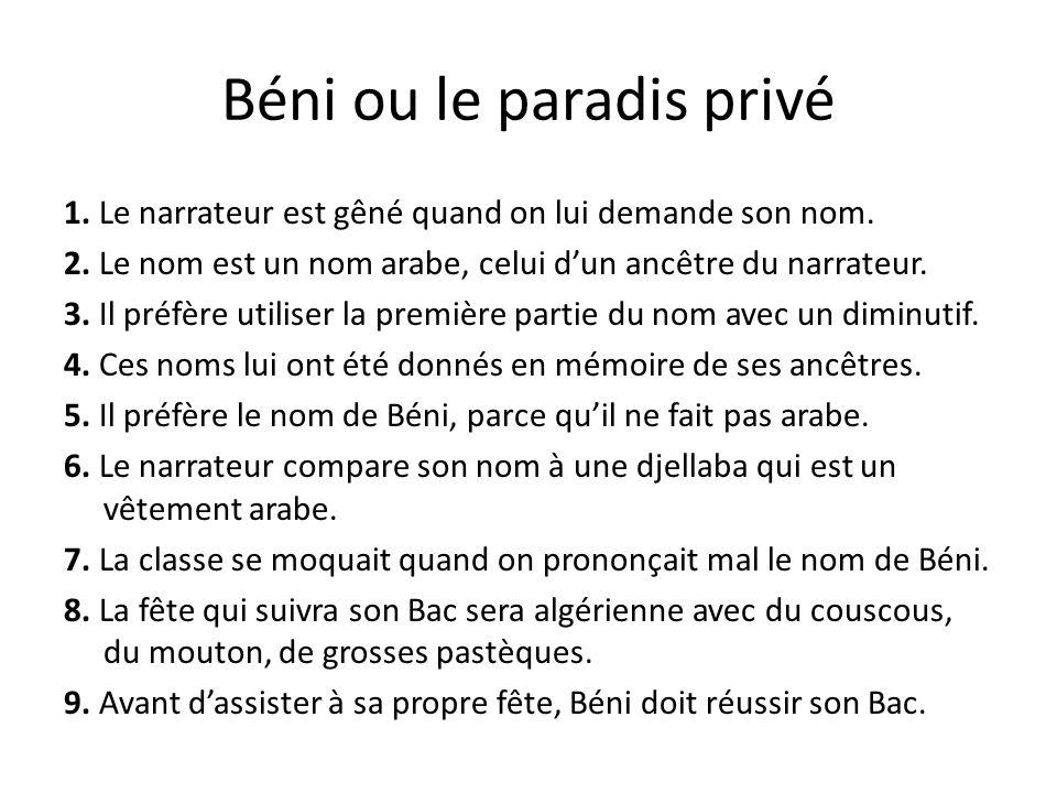 Béni ou le paradis privé 1. Le narrateur est gêné quand on lui demande son nom. 2. Le nom est un nom arabe, celui dun ancêtre du narrateur. 3. Il préf
