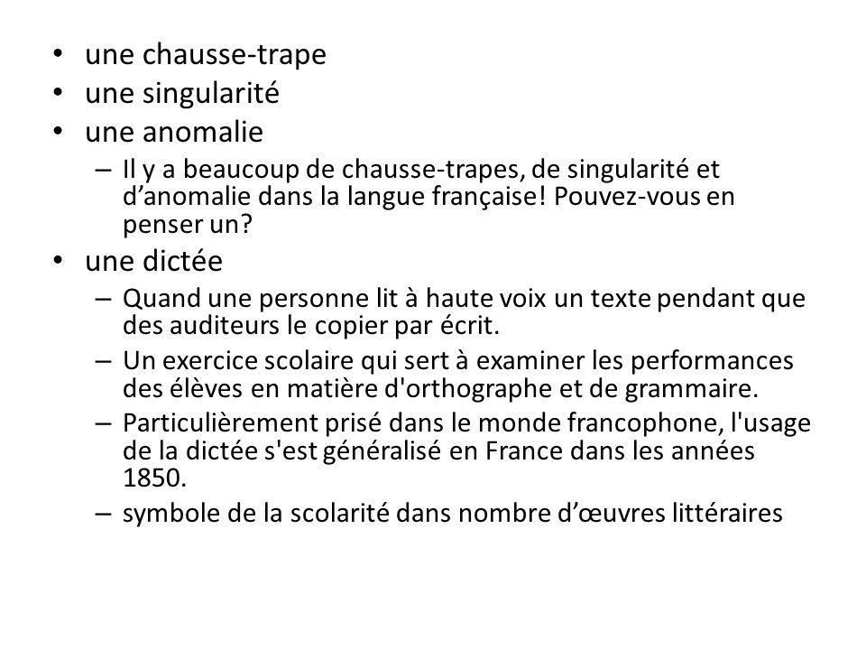 une chausse-trape une singularité une anomalie – Il y a beaucoup de chausse-trapes, de singularité et danomalie dans la langue française! Pouvez-vous