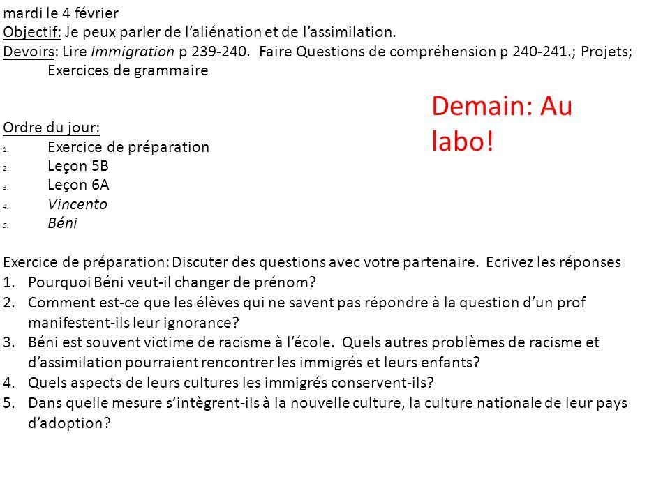 mardi le 4 février Objectif: Je peux parler de laliénation et de lassimilation. Devoirs: Lire Immigration p 239-240. Faire Questions de compréhension